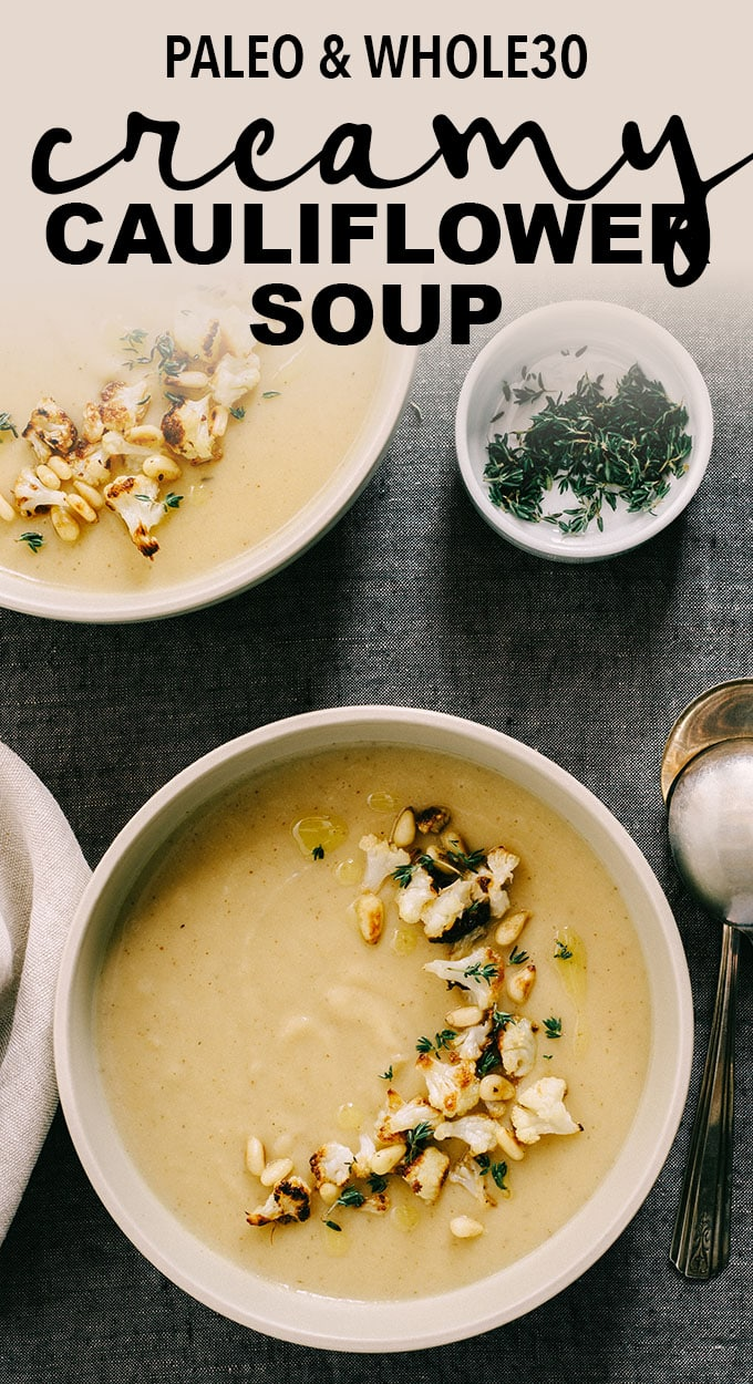 This creamy cauliflower soup is nutty and slightly sweet, with hints of bright flavor from thyme and olive oil. It's one of my favorite whole30 compliant and paleo soup recipes, and soon it'll be one of yours too! Make it vegan with a simple broth substitution, and you've got a healthy, flavorful, low carb soup friendly for just about every diet out there. #cauliflower #soup #paleo #whole30 #vegan