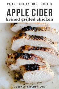 This apple cider chicken is THE BEST chicken I've ever made. Life. Changing. Chicken. The marinade is quick and easy, and the brined chicken grills up in 10 minutes to charred, juicy, sweet, and savory perfection. This is a family friendly paleo grilled chicken recipe that everyone will love!