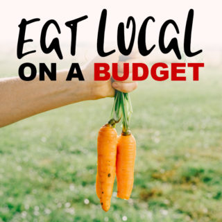 How to Eat Local (Without Breaking the Bank!)